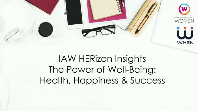WHEN presented a webinar to the International Association of Woman (IAW) community on the Power of Well-Being: Health, Happiness and Success!